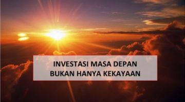 Investasikan Masa Depanmu, Bukan Hanya Kekayaanmu