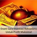 Enam Cara Investasi Reksadana Untuk Profit Maksimal