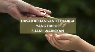 13 Pelajaran Keuangan Keluarga Yang Wajib Suami Wariskan Sebelum Meninggal